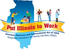 Put Illinois to Work American Recovery and Reinvestment Act of 2009 Temporary Assistance for Needy Families (TANF)