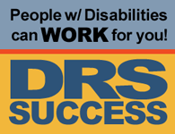 DRS Success: People with Disabilities can WORK for you!
