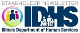 Stakeholder Newsletter IDHS Illinois Department of Human Services
