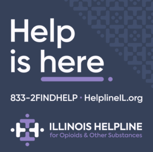 Help is Here. Illinois HelpLine for Opioids & Other Substances. 833-2FINDHELP. HelplineIL.org